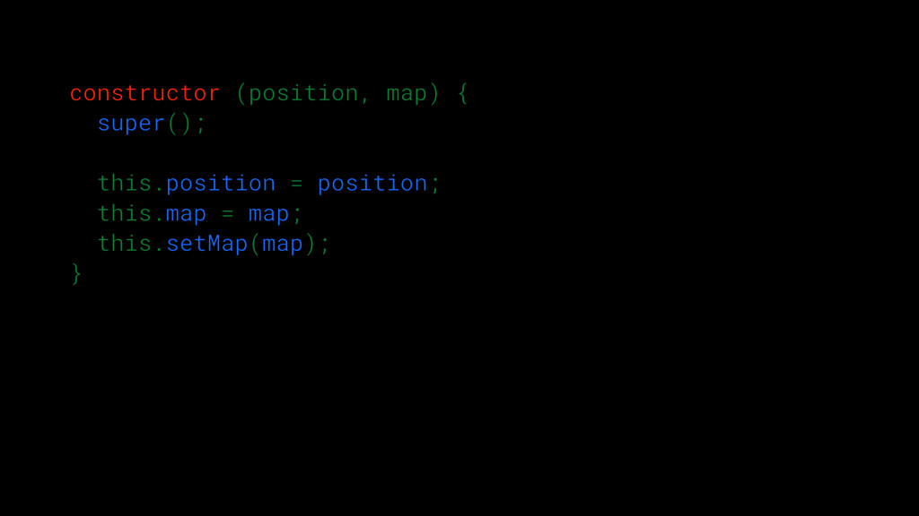 constructor (position, map) { super(); this.pos...