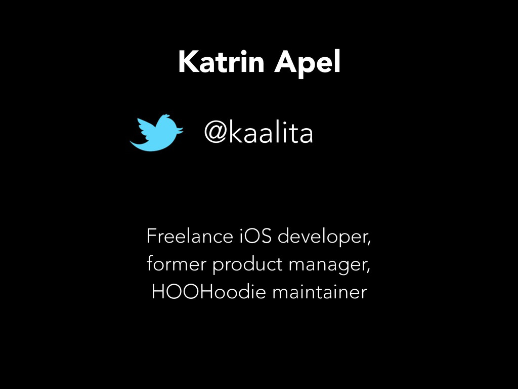 @kaalita Katrin Apel Freelance iOS developer, f...