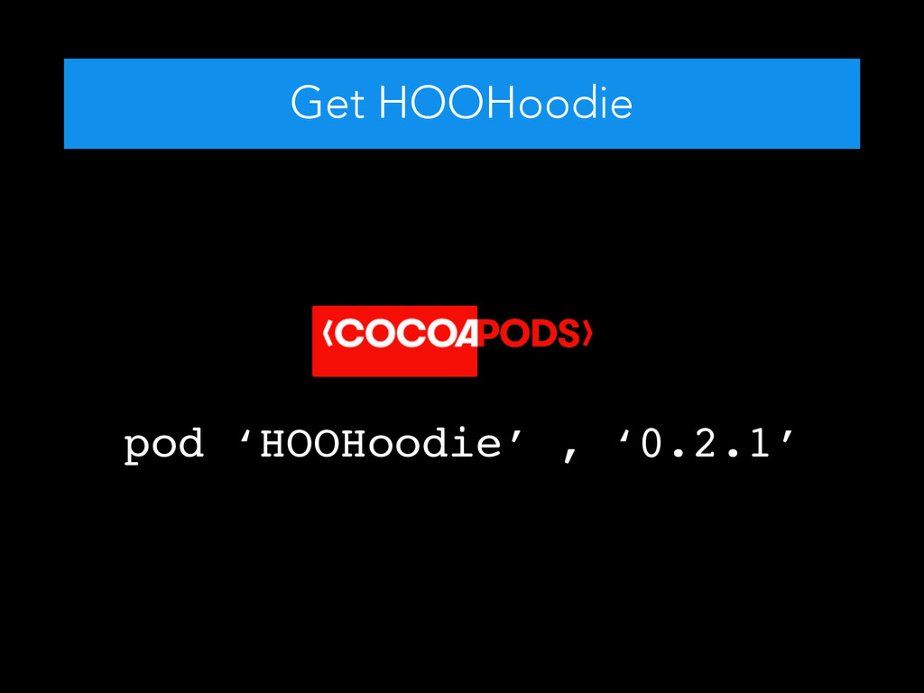 Get HOOHoodie pod 'HOOHoodie' , '0.2.1'