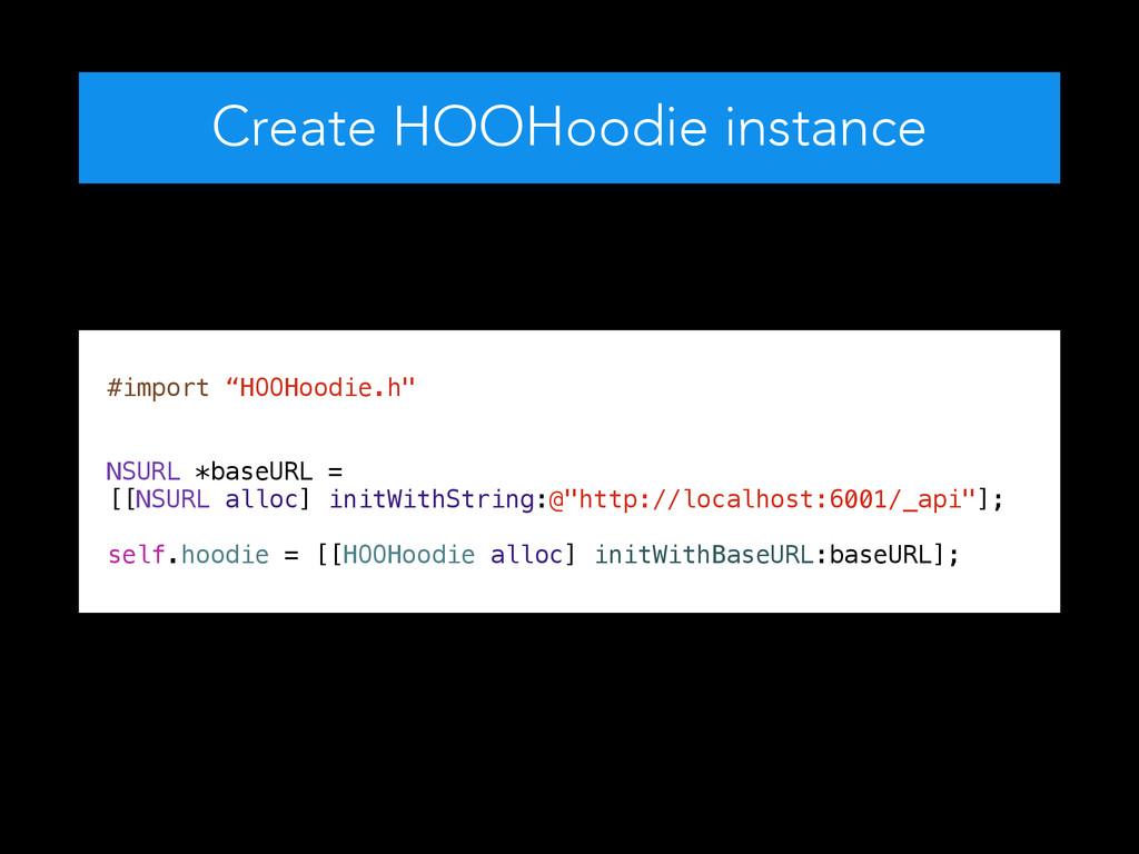 """Create HOOHoodie instance #import """"HOOHoodie.h""""..."""