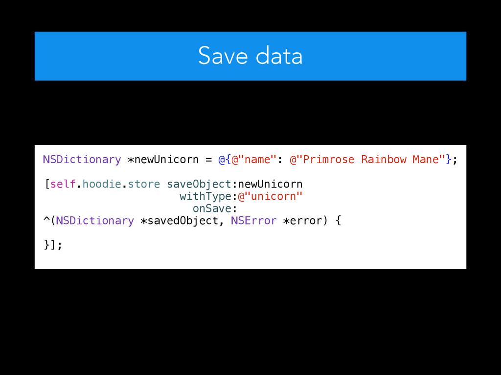 "Save data NSDictionary *newUnicorn = @{@""name"":..."