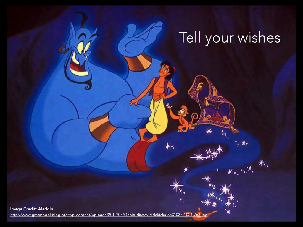 Tell your wishes Image Credit: Aladdin http://w...