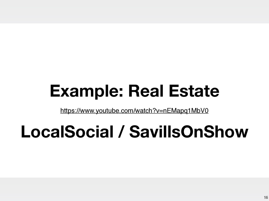 16 ! Example: Real Estate ! LocalSocial / Savil...