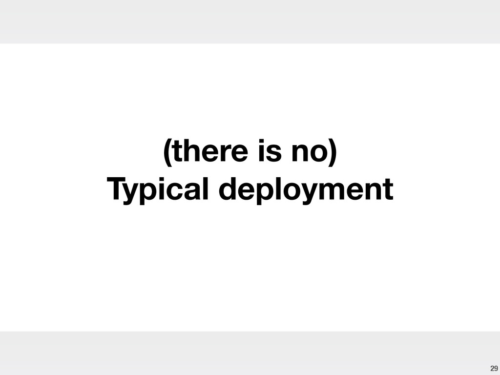 29 (there is no) Typical deployment