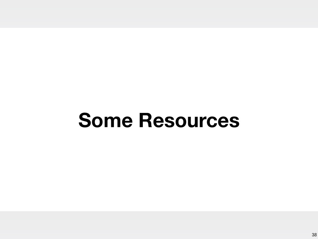 38 ! Some Resources