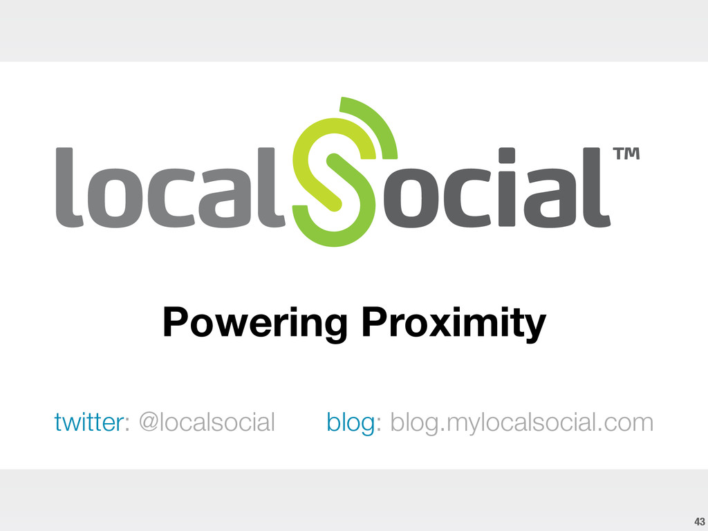 Powering Proximity twitter: @localsocial blog: ...