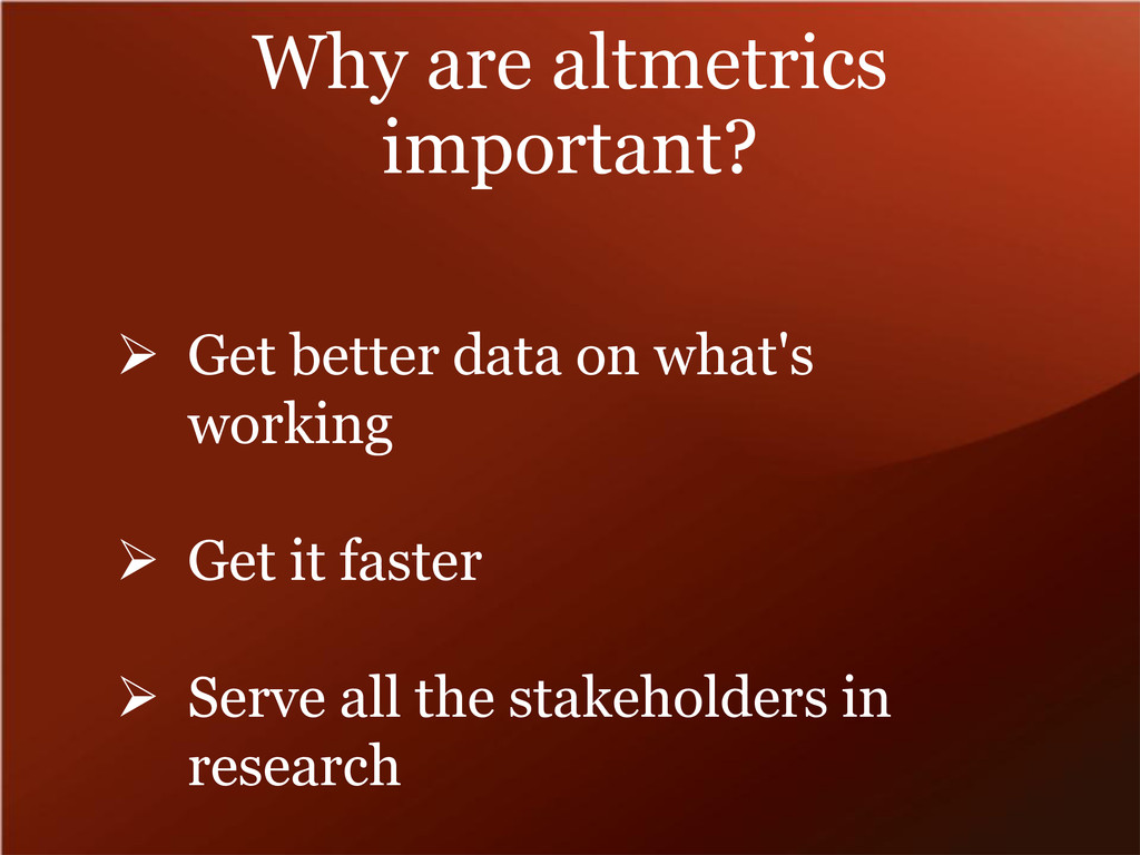 Why are altmetrics important?  Get better data...