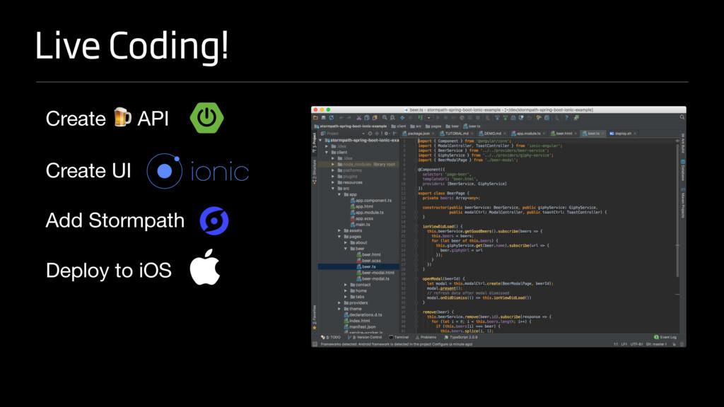Live Coding! Create  API  Create UI  Add Stormp...