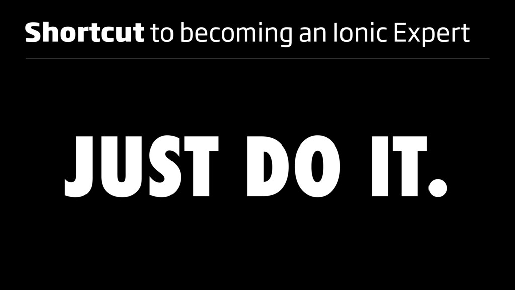Shortcut to becoming an Ionic Expert JUST DO IT.