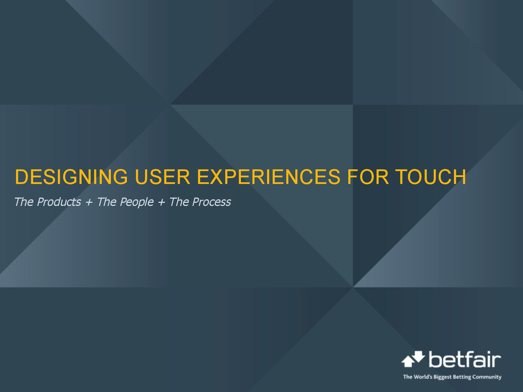 DESIGNING USER EXPERIENCES FOR TOUCH The Produc...