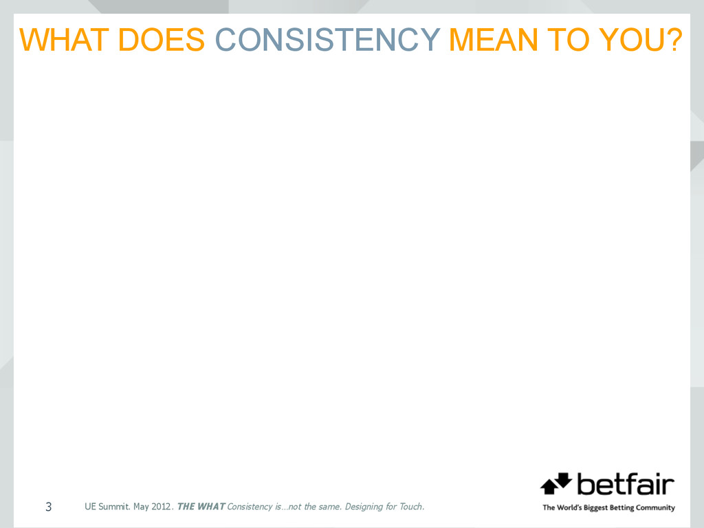 WHAT DOES CONSISTENCY MEAN TO YOU? UE Summit. M...