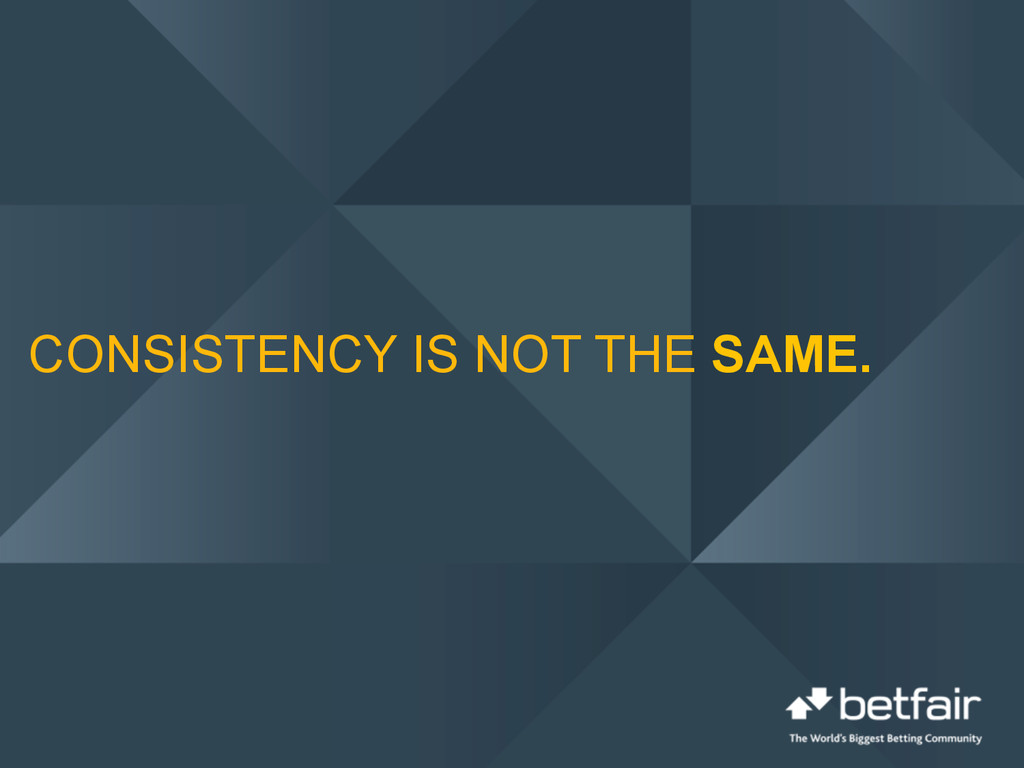 CONSISTENCY IS NOT THE SAME.