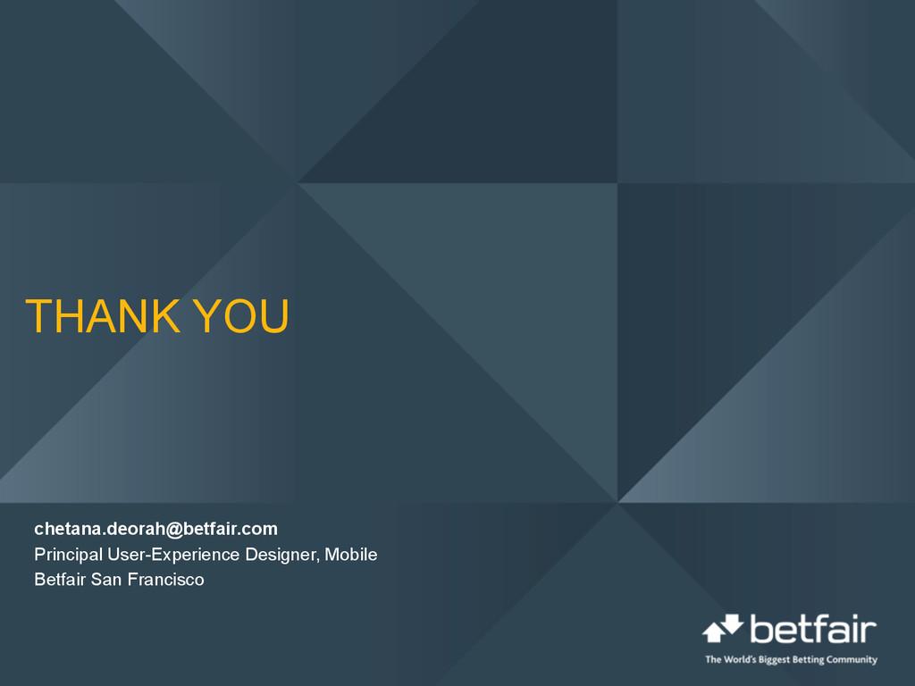 THANK YOU chetana.deorah@betfair.com Principal ...