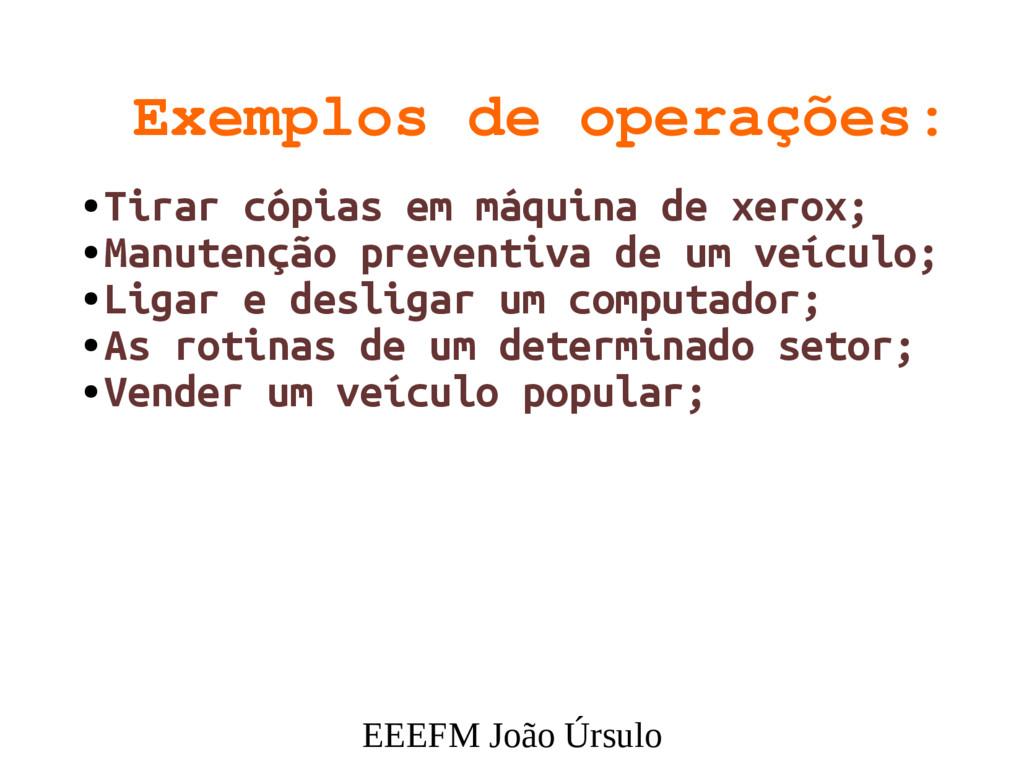 EEEFM João Úrsulo Exemplos de operações: ● Tira...