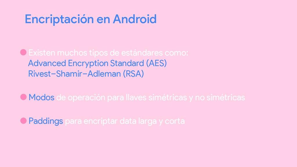 Encriptación en Android •Existen muchos tipos d...