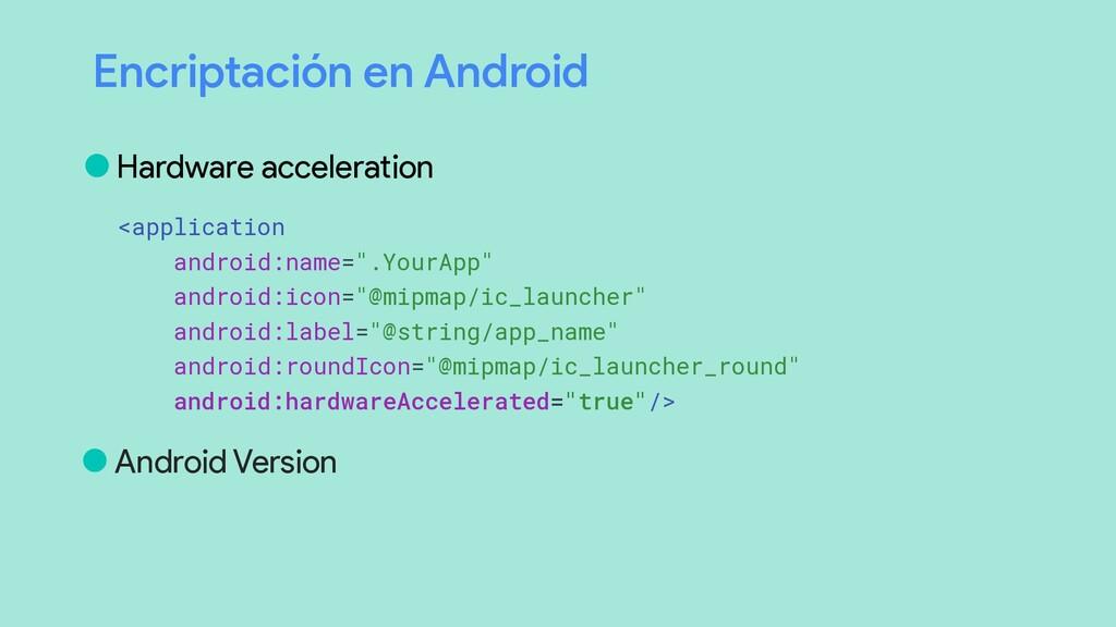 Encriptación en Android •Hardware acceleration ...