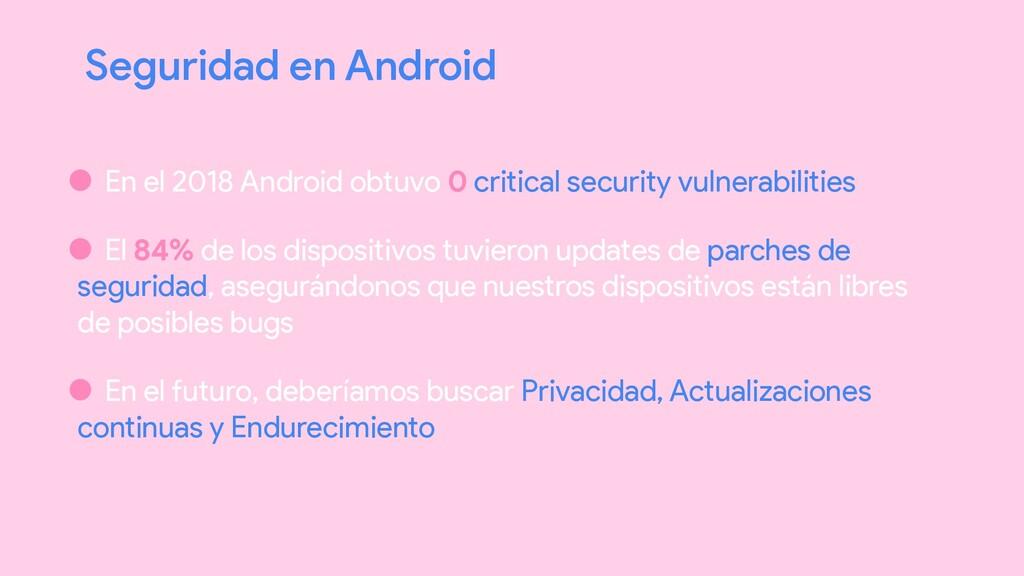 • En el 2018 Android obtuvo 0 critical security...