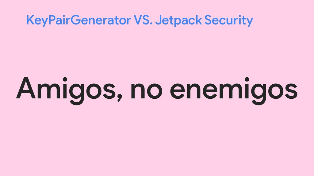 KeyPairGenerator VS. Jetpack Security Amigos, n...