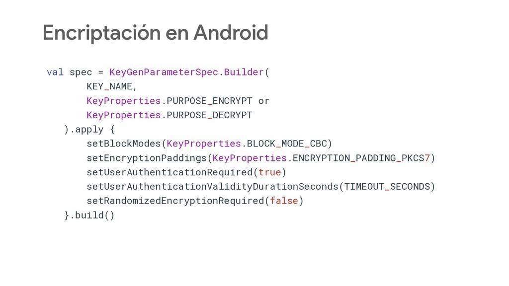Encriptación en Android val spec = KeyGenParame...