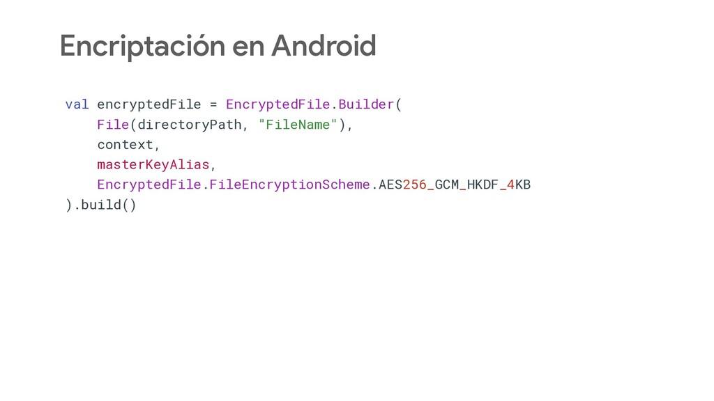 Encriptación en Android val encryptedFile = Enc...