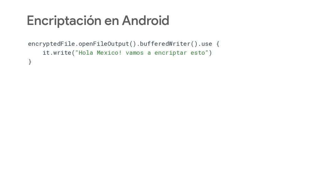 Encriptación en Android encryptedFile.openFileO...