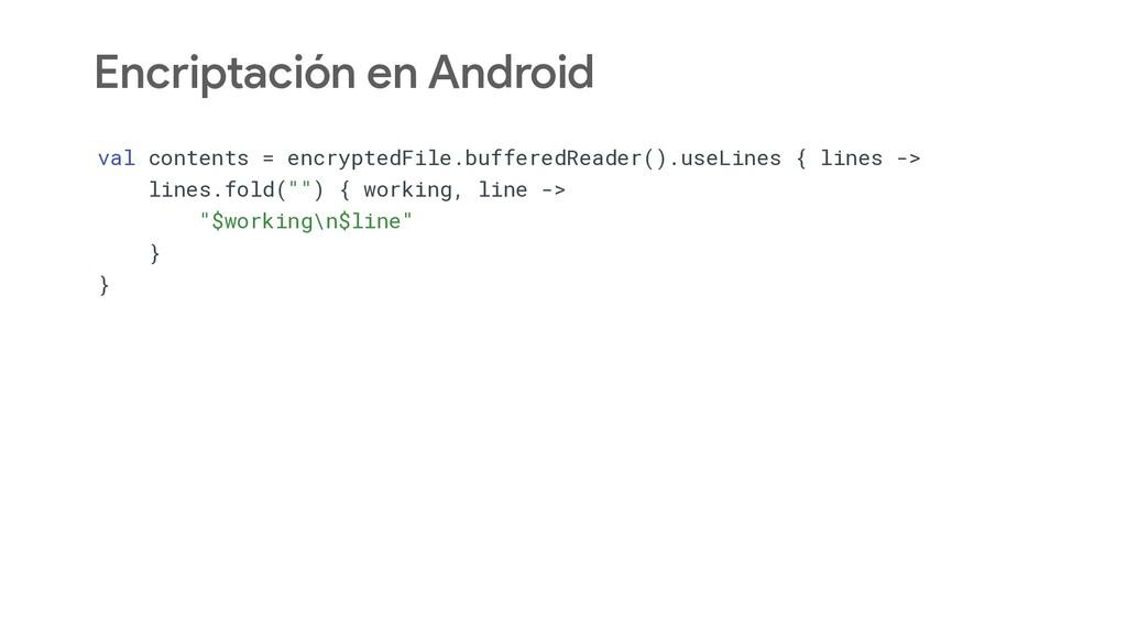 Encriptación en Android val contents = encrypte...