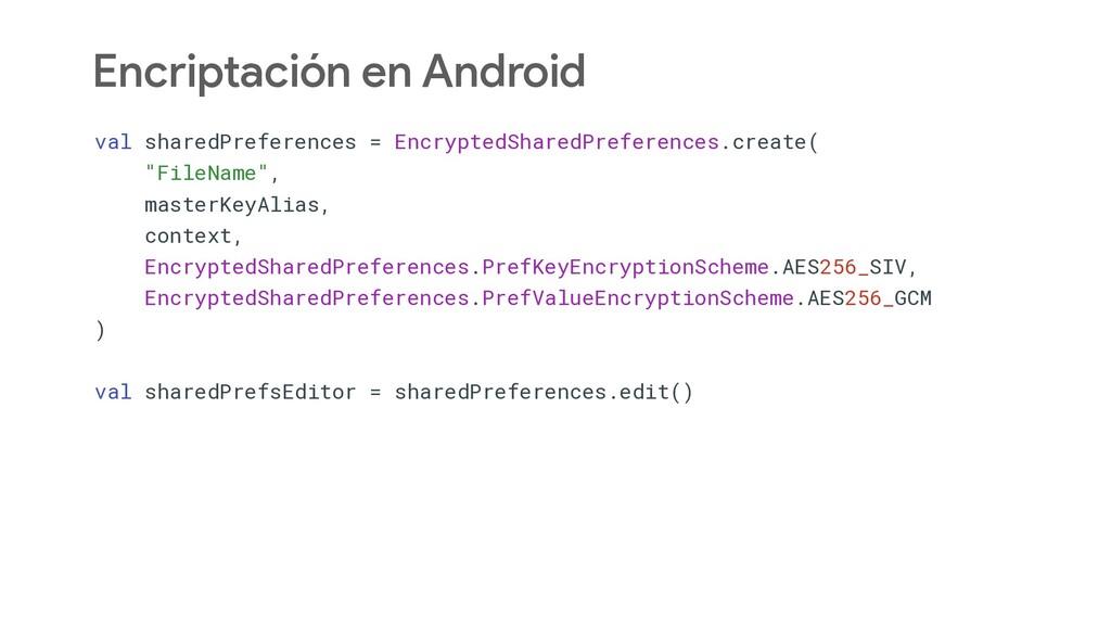 Encriptación en Android val sharedPreferences =...