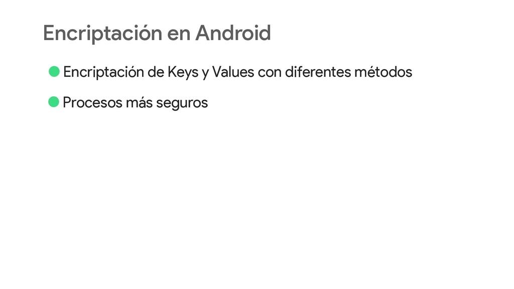 Encriptación en Android •Encriptación de Keys y...