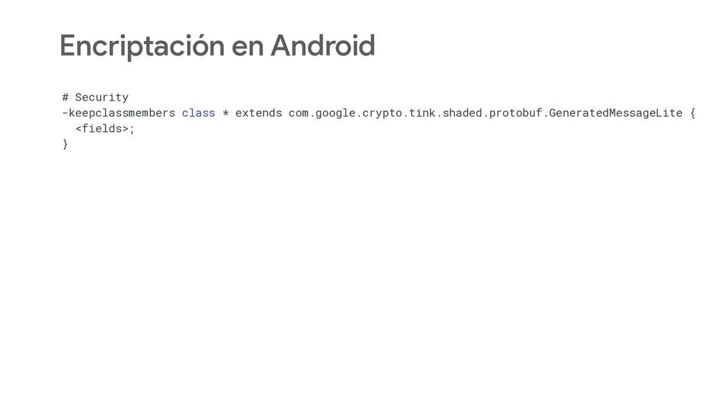 Encriptación en Android # Security -keepclassme...