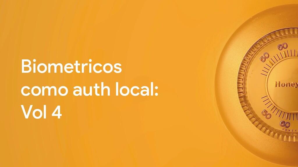 Biometricos como auth local: Vol 4
