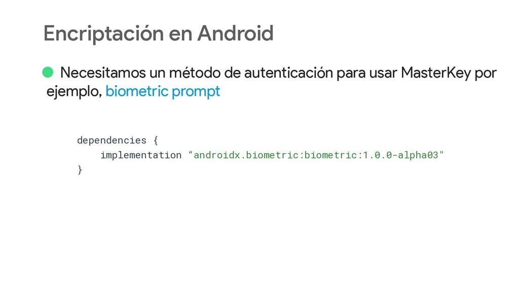 Encriptación en Android • Necesitamos un método...