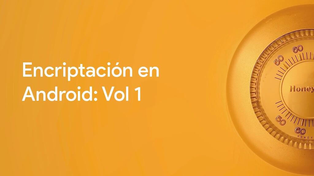 Encriptación en Android: Vol 1