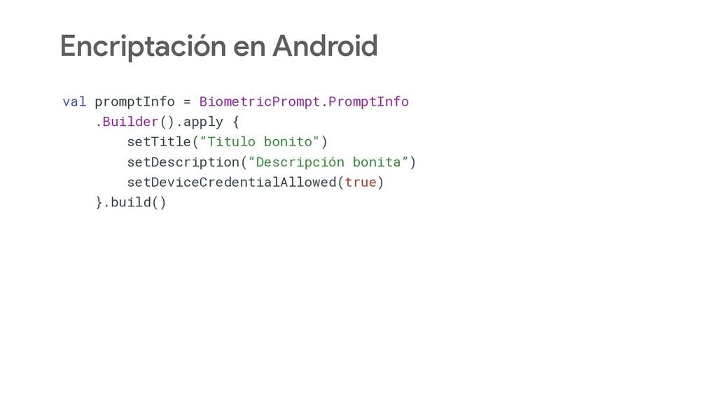 Encriptación en Android val promptInfo = Biomet...