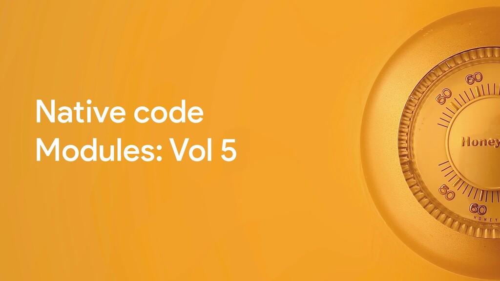 Native code Modules: Vol 5