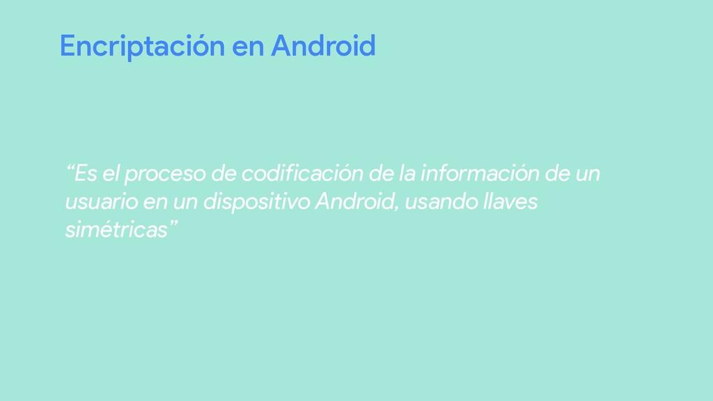 """Encriptación en Android """"Es el proceso de codif..."""