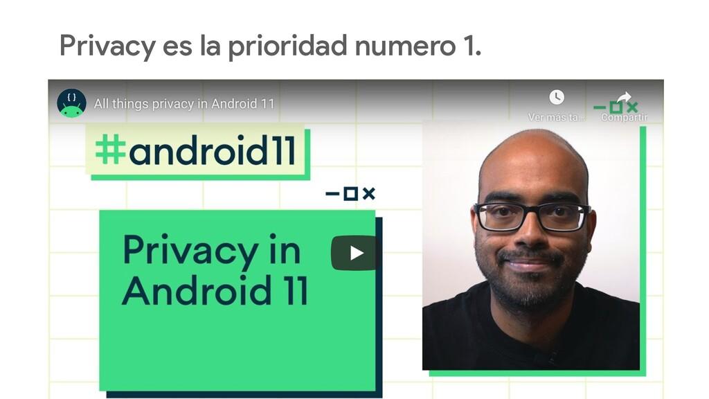 Privacy es la prioridad numero 1.