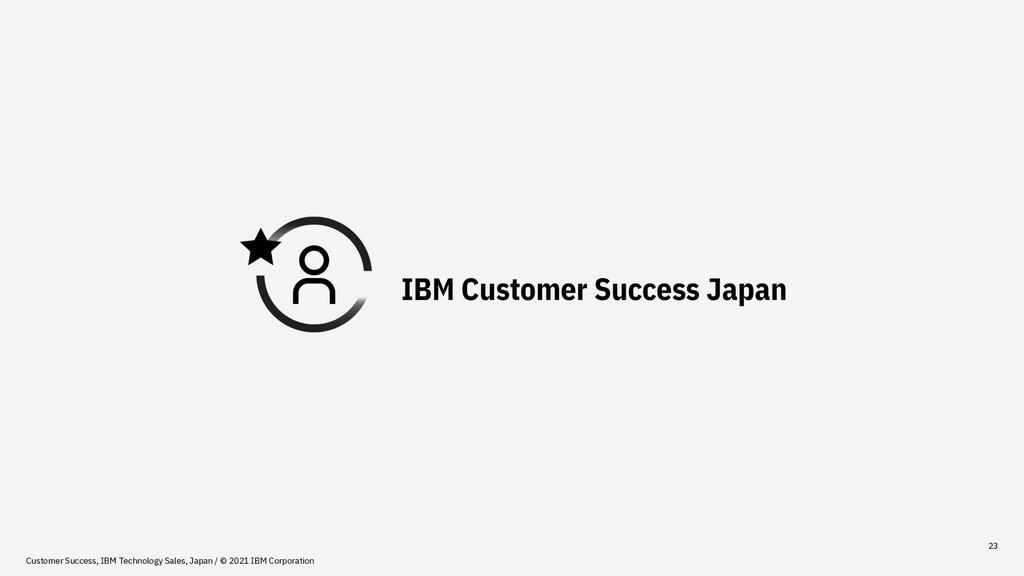 23 Customer Success, IBM Technology Sales, Japa...