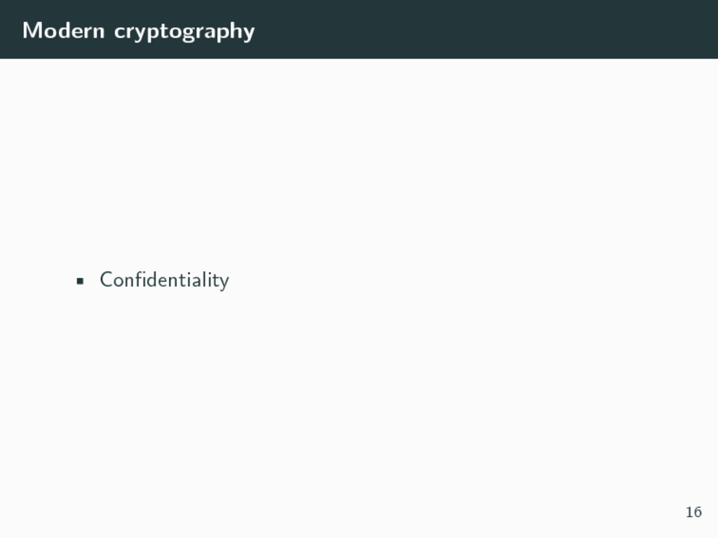 Modern cryptography • Confidentiality 16