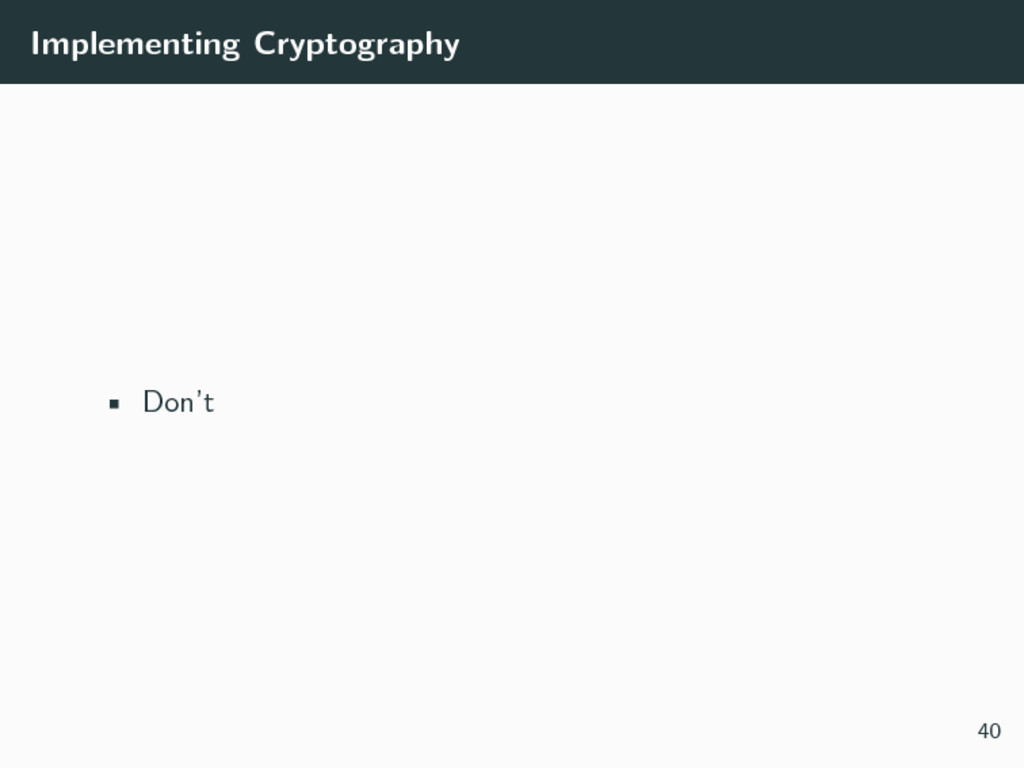 Implementing Cryptography • Don't 40