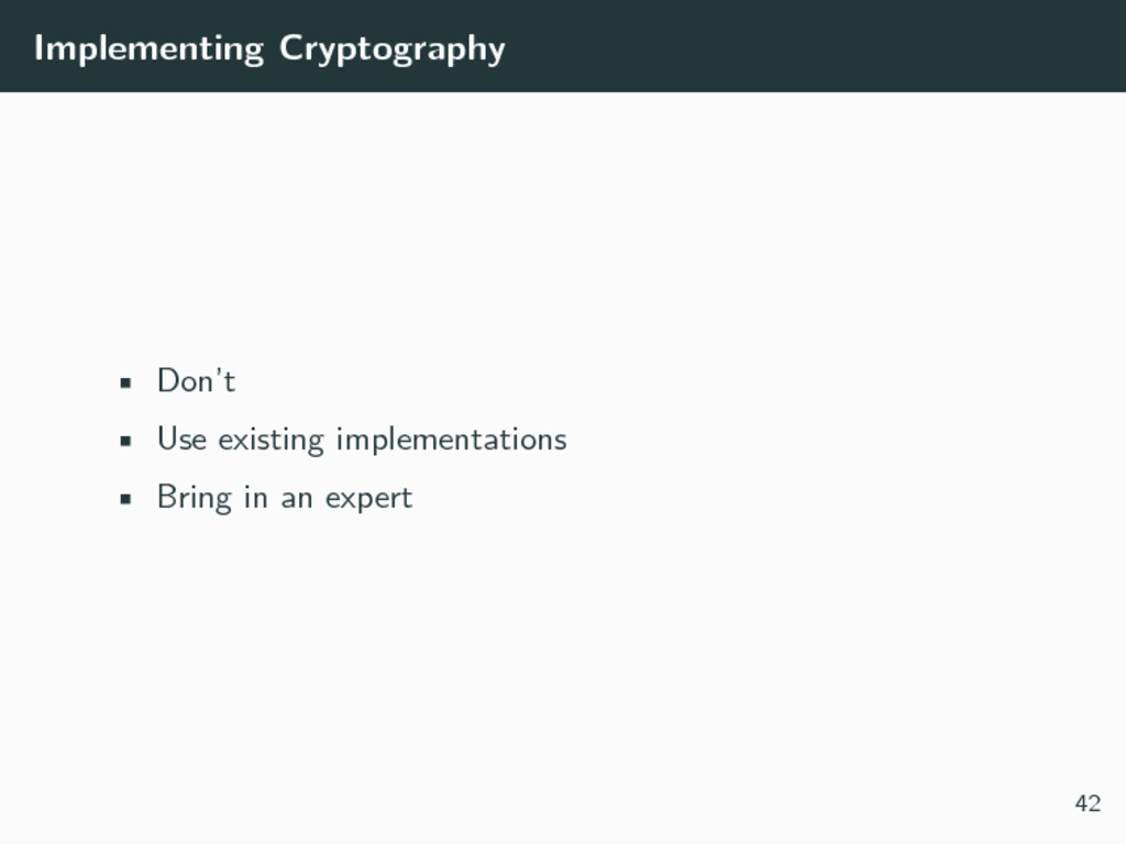 Implementing Cryptography • Don't • Use existin...