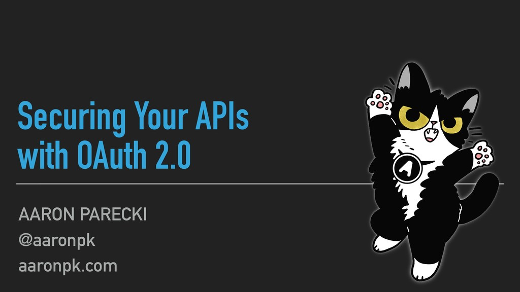 Securing Your APIs with OAuth 2.0 AARON PARECKI...