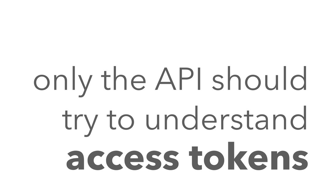 only the API should try to understand access t...