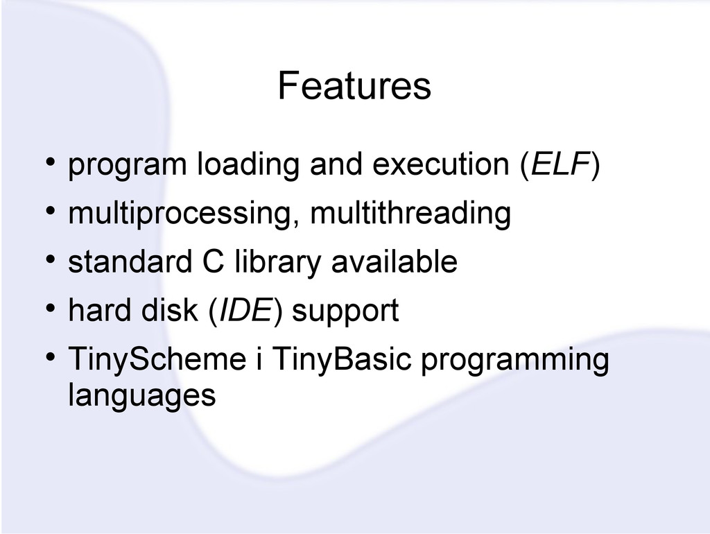 Features  program loading and execution (ELF) ...