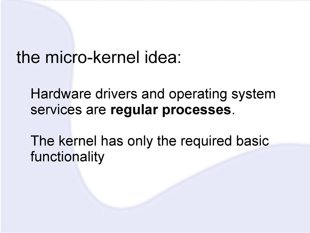 the micro-kernel idea: Hardware drivers and ope...