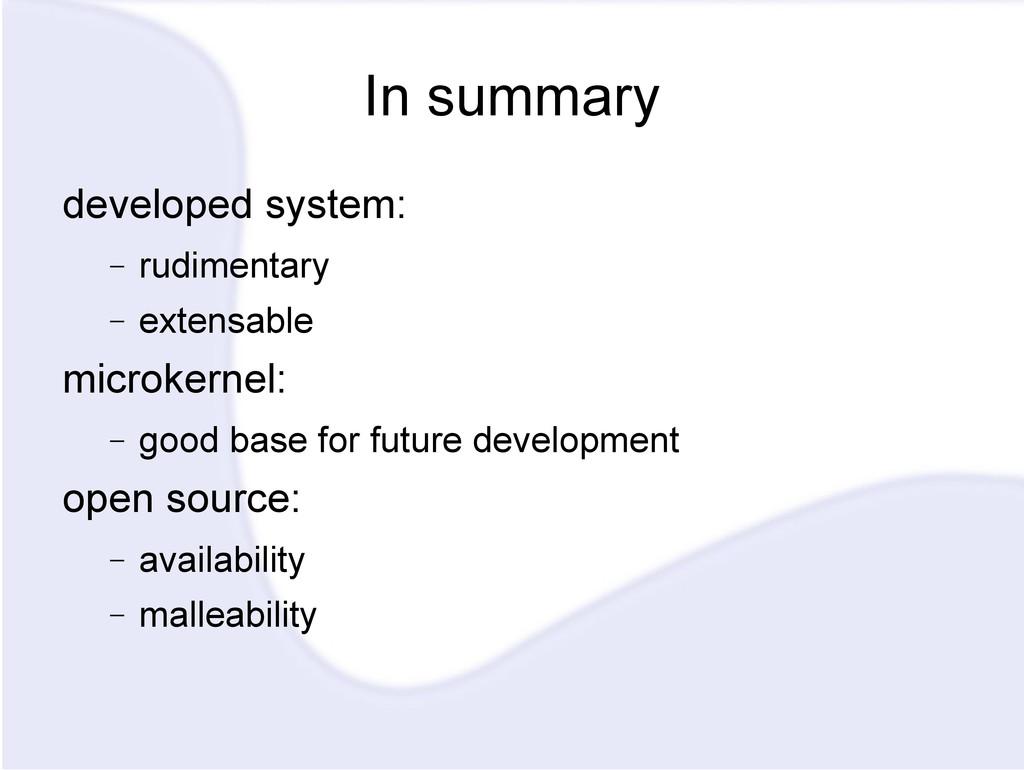 In summary developed system: − rudimentary − ex...