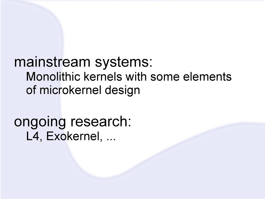 mainstream systems: Monolithic kernels with som...