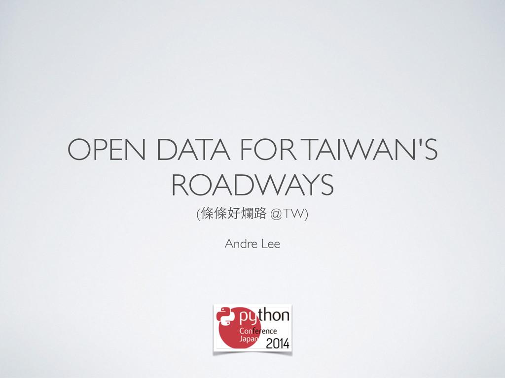 OPEN DATA FOR TAIWAN'S ROADWAYS (條條好爛路 @ TW) An...