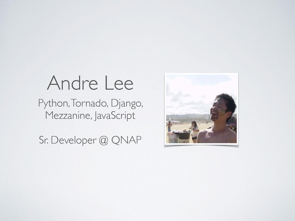 Andre Lee Python,Tornado, Django, Mezzanine, Ja...