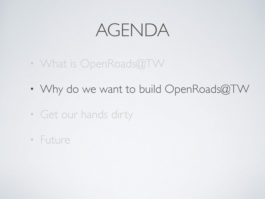 AGENDA • What is OpenRoads@TW • Why do we want ...