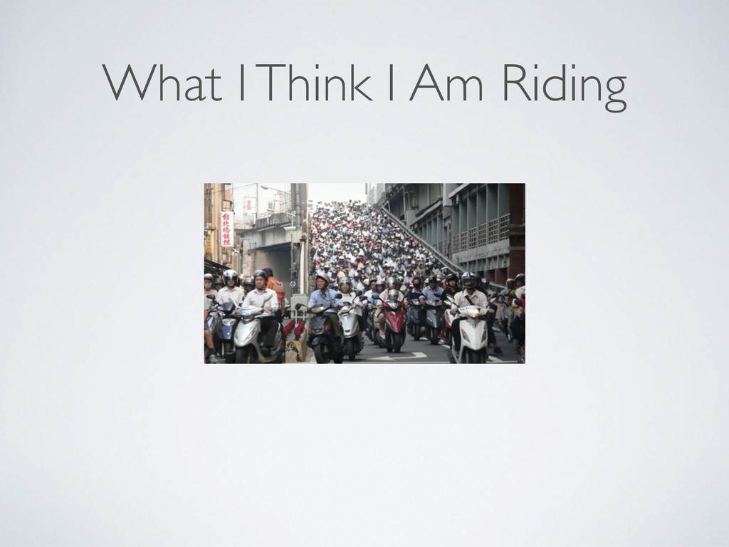 What I Think I Am Riding